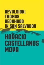 Revulsion Thomas Bernhard in San Salvador by Horacio